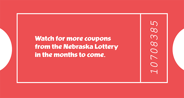 Watch for more coupons from the Nebraska Lottery in the months to come.