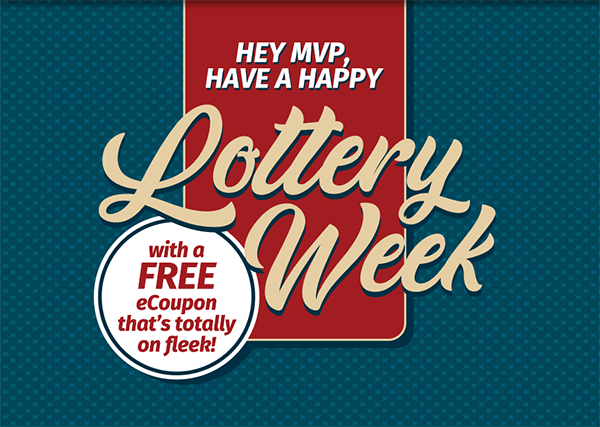 Hey MVP, have a happy Lottery Week - with a free ecoupon that's totally on fleek!