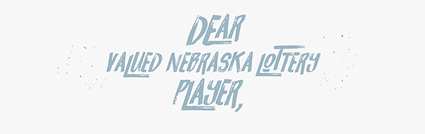 Dear valued Nebraska Lottery player,