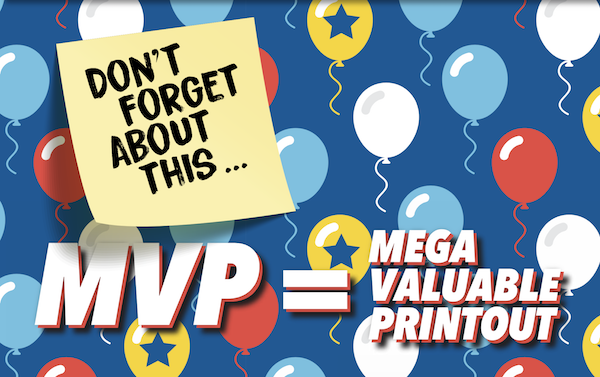 MVP equals Mega Valuable Printout